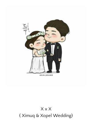 X x X ( Ximuq & Xopel Wedding)