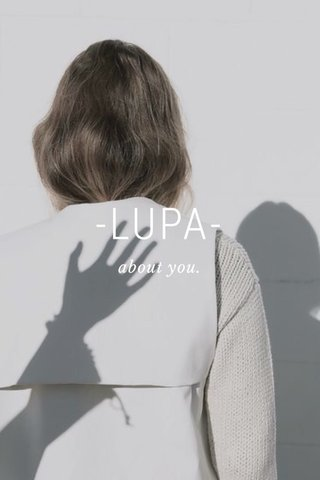 -LUPA- about you.