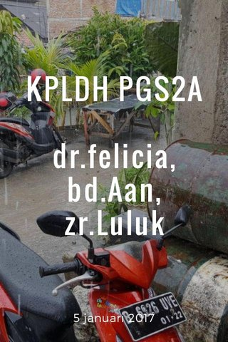 KPLDH PGS2A dr.felicia, bd.Aan, zr.Luluk 5 januari 2017