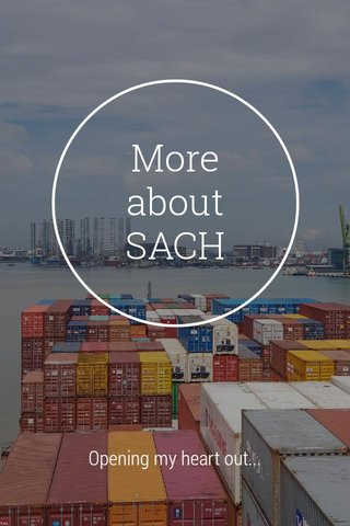 More about SACH Opening my heart out...