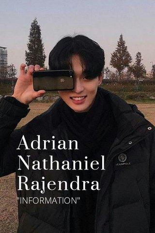 "Adrian Nathaniel Rajendra ""INFORMATION"""