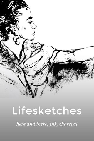 Lifesketches here and there; ink, charcoal