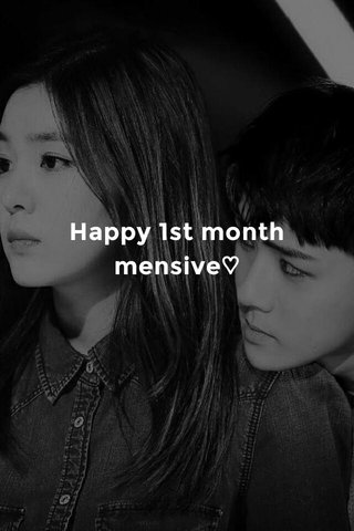 Happy 1st month mensive♡
