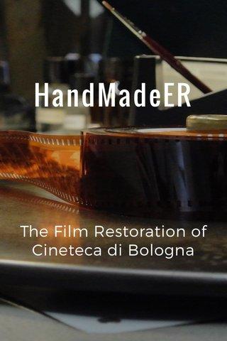 HandMadeER The Film Restoration of Cineteca di Bologna