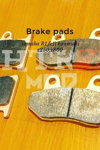 Brake pads Yamaha R1,fz1  kawasaki z250,z800
