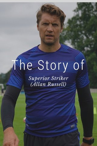 The Story of Superior Striker (Allan Russell)