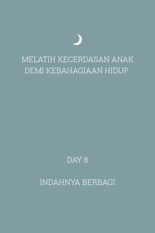MELATIH KECERDASAN ANAK DEMI KEBAHAGIAAN HIDUP DAY 8 INDAHNYA BERBAGI