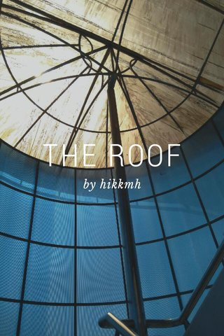 THE ROOF by hikkmh