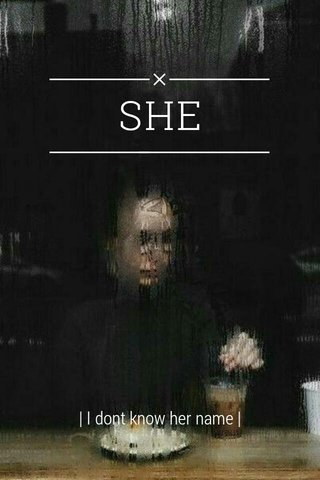 SHE | I dont know her name |