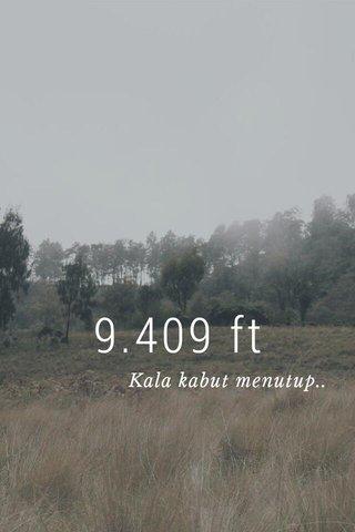 9.409 ft Kala kabut menutup..