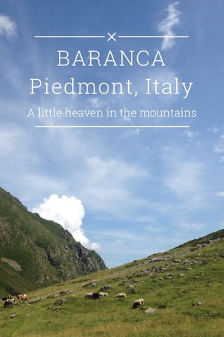 BARANCA Piedmont, Italy A little heaven in the mountains