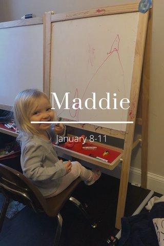 Maddie January 8-11