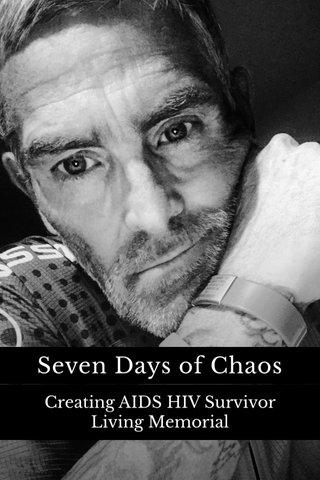 Seven Days of Chaos Creating AIDS HIV Survivor Living Memorial