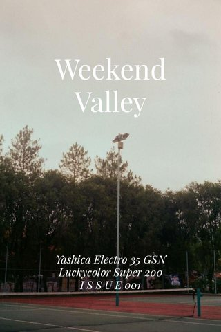 Weekend Valley Yashica Electro 35 GSN Luckycolor Super 200 I S S U E 001
