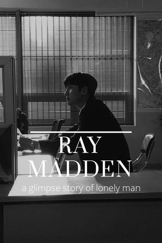 RAY MADDEN a glimpse story of lonely man