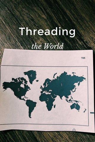 Threading the World
