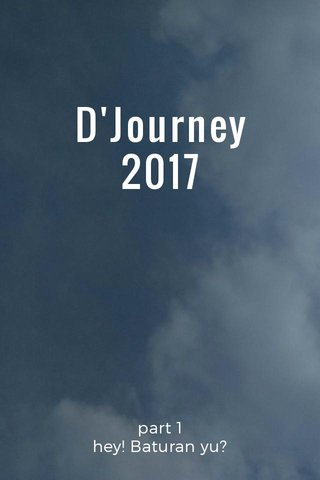 D'Journey 2017 part 1 hey! Baturan yu?