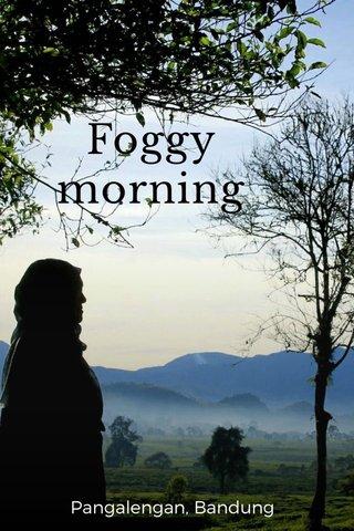 Foggy morning Pangalengan, Bandung