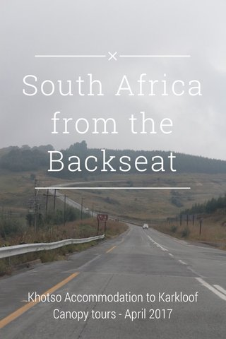 South Africa from the Backseat Khotso Accommodation to Karkloof Canopy tours - April 2017