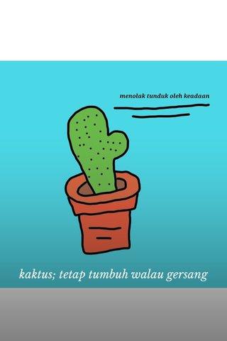 kaktus; tetap tumbuh walau gersang