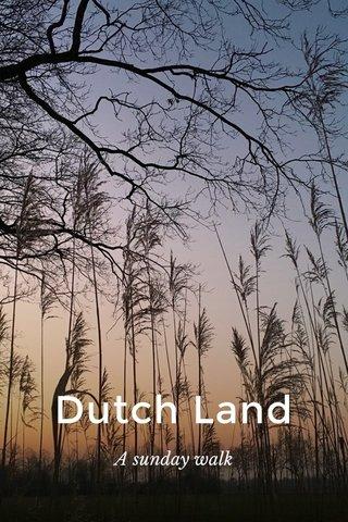 Dutch Land A sunday walk