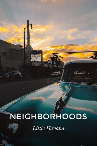 NEIGHBORHOODS Little Havana