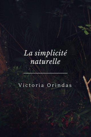 La simplicité naturelle Victoria Orindas