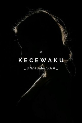 KECEWAKU _DWTKNISAA_