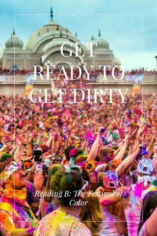 GET READY TO GET DIRTY Reading B: The Festival of Color
