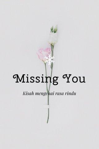 Missing You Kisah mengenai rasa rindu
