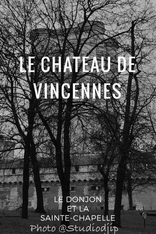 LE CHATEAU DE VINCENNES LE DONJON ET LA SAINTE-CHAPELLE