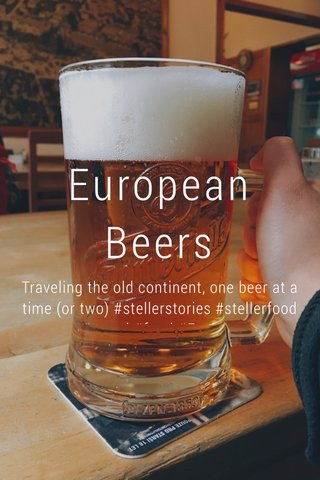 European Beers Traveling the old continent, one beer at a time (or two) #stellerstories #stellerfood #travel #food #Explore