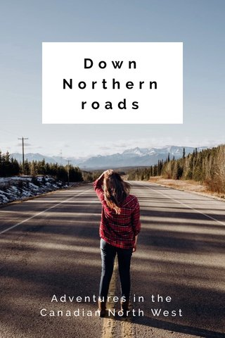 Down Northern roads Adventures in the Canadian North West