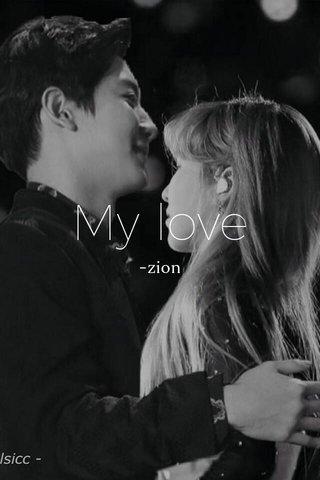 My love -zion