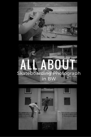ALL ABOUT Skateboarding Photograph in BW