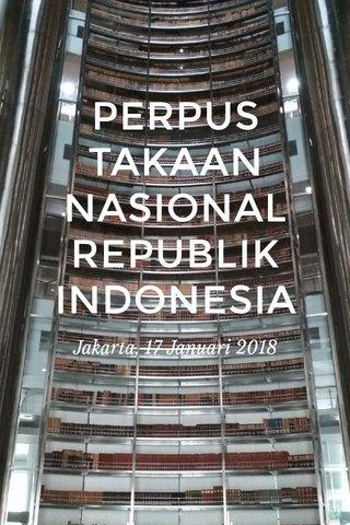 PERPUSTAKAAN NASIONAL REPUBLIK INDONESIA Jakarta, 17 Januari 2018
