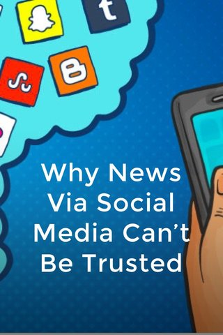 Why News Via Social Media Can't Be Trusted