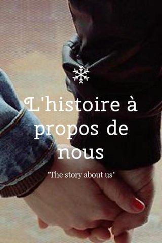 """L'histoire à propos de nous """"The story about us"""""""