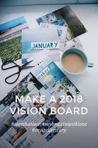 MAKE A 2018 VISION BOARD #seewhatisee #mybritainwithlove #mystellerstory