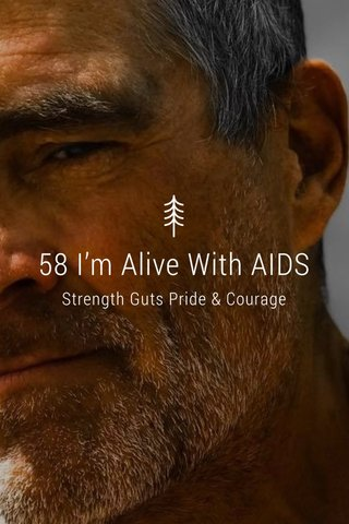 58 I'm Alive With AIDS Strength Guts Pride & Courage