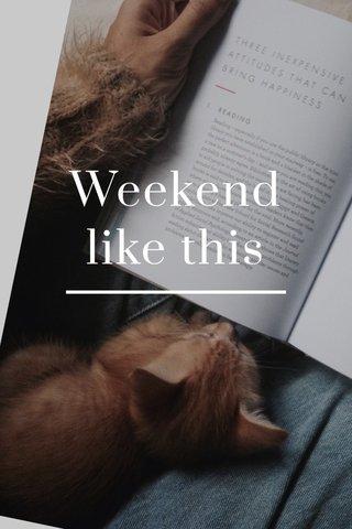 Weekend like this