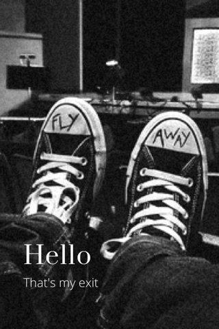 Hello That's my exit