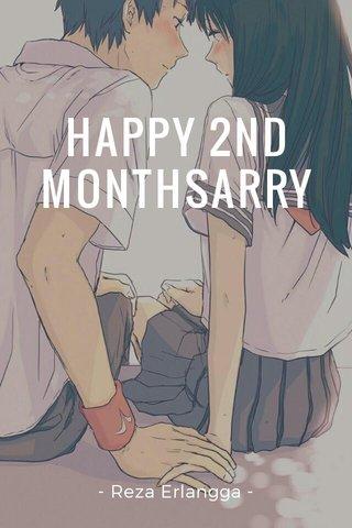 HAPPY 2ND MONTHSARRY - Reza Erlangga -