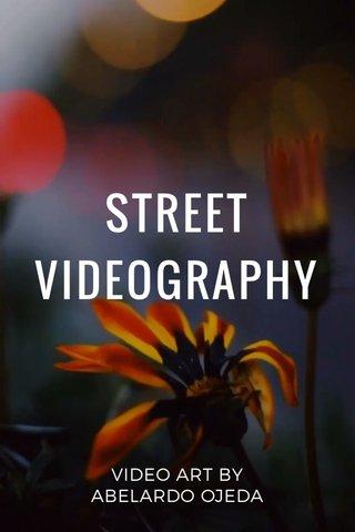 STREET VIDEOGRAPHY VIDEO ART BY ABELARDO OJEDA