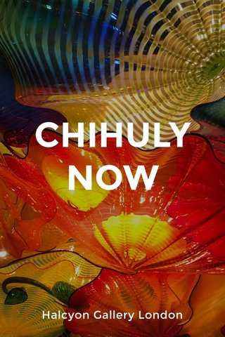 CHIHULY NOW Halcyon Gallery London