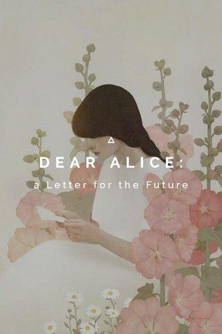 DEAR ALICE: a Letter for the Future