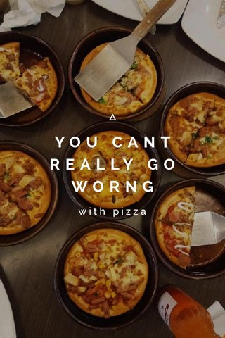 YOU CANT REALLY GO WORNG with pizza