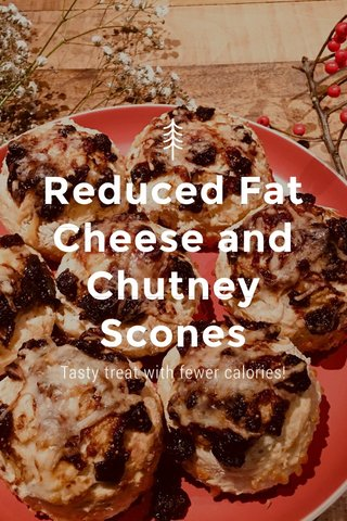 Reduced Fat Cheese and Chutney Scones Tasty treat with fewer calories!