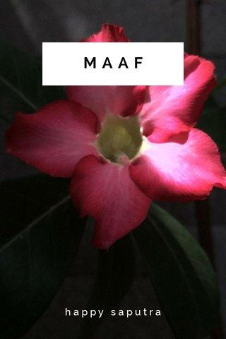 MAAF happy saputra