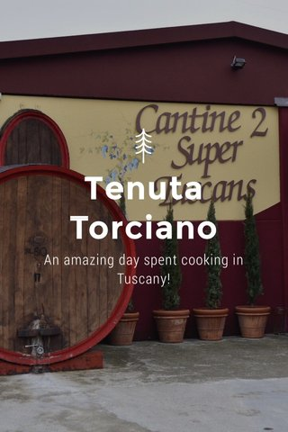 Tenuta Torciano An amazing day spent cooking in Tuscany!